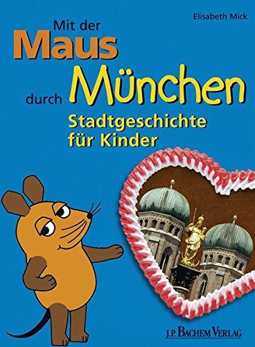 Mit der Maus durch München: Stadtgeschichte für Kinder