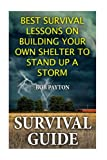 img - for Survival Guide: Best Survival Lessons on Building Your Own Shelter To Stand up a Storm book / textbook / text book