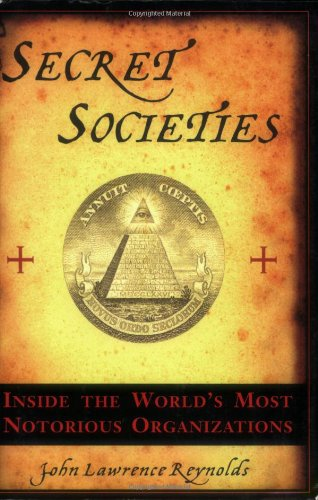 Secret Societies: Inside the World's Most Notorious Organizations
