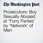 Prosecutors: Boy Sexually Abused at 'Furry Parties' by 'Network' of Men | Ben Guarino