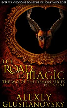 The Road to Magic (Way of the Demon Series Book 1) by [Glushanovsky, Alexey]