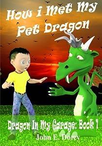 How I Met My Pet Dragon (Dragon In My Garage) (Volume 1)