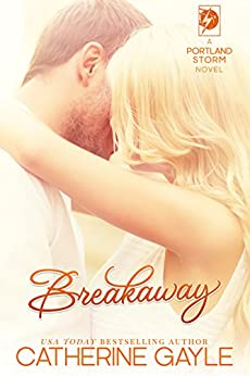 Breakaway (Portland Storm Book 1) by [Gayle, Catherine]