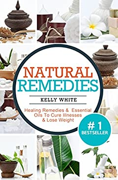 Natural Remedies Healing Remedies & Essential Oils To Cure Illnesses & Lose Weight ( Essential Oils, Aromatherapy, Essential Oils for Beginners, Natural Remedies, Essential Oils Recipes)