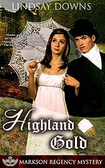 Highland Gold (Markson Regency Mystery Book 3) by [Downs, Lindsay]