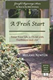 A Fresh Start: Enter Your Life in Christ with Confidence and Joy (Graceful Beginnings Series for New-to-the-Bible Christians) (Volume 1)