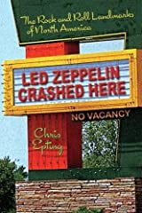 Led Zeppelin Crashed Here: The Rock and Roll Landmarks of North America Paperback