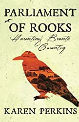 Parliament of Rooks: Haunting Bronte Country (Yorkshire Ghost Stories) (Volume 3)