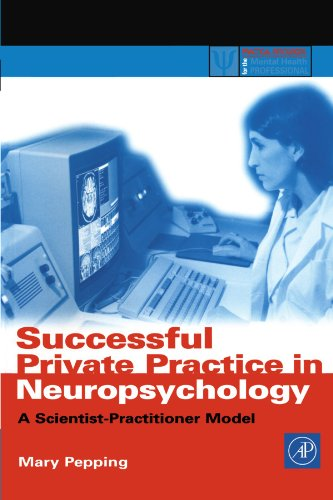 Successful Private Practice in Neuropsychology and Neuro-Rehabilitation: A Scientist-Practitioner Model (Practical Resources for the Mental Health Professional)