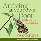 Arriving at Your Own Door: 108 Lessons in Mindfulness
