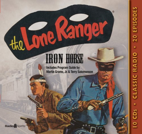 Lone Ranger Old Time Radio (Lone Ranger: Iron Horse (Old Time Radio))