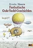 Erwin Mosers fantastische Gute-Nacht-Geschichten