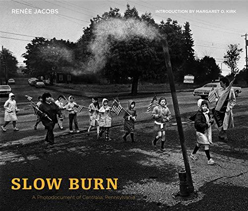 Slow Burn: A Photodocument of Centralia, Pennsylvania (Keystone Books)