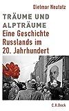 Europäische Geschichte im 20. Jahrhundert: Träume und Alpträume: Eine Geschichte Russlands im 20. Jahrhundert