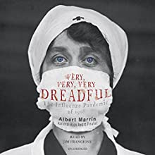 Very, Very, Very Dreadful: The Influenza Pandemic of 1918 Audiobook by Albert Marrin Narrated by Jim Frangione