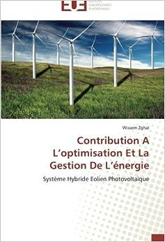 Book Contribution A L'optimisation Et La Gestion De L'énergie: Système Hybride Eolien Photovoltaïque