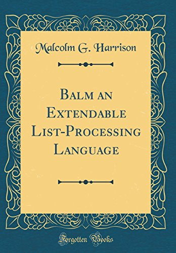Balm an Extendable List-Processing Language (Classic Reprint) by Forgotten Books