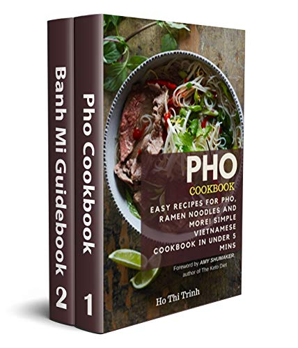 Pho Cookbook and Banh Mi Guidebook Box Set (2 in 1): Over 100 Classic, New, and Healthy Vietnamese Cooking Recipes (Vietamese Cooking) by Ho Thi Trinh, Amy Shumaker