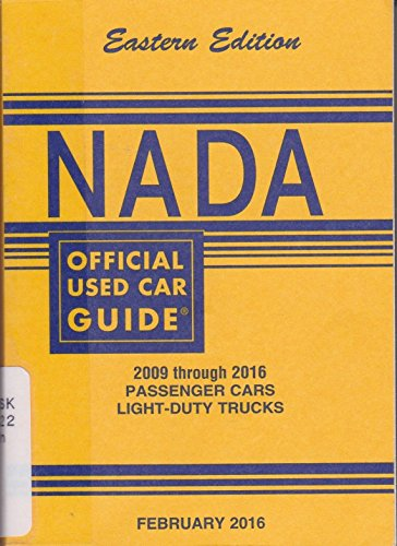 Nada Official Used Car Guide   Eastern Edition   2009 Through 2016 Passenger Cars   Light Duty Trucks    February 2016