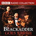 Blackadder Goes Forth Radio/TV Program by Richard Curtis, Ben Elton Narrated by Rowan Atkinson, Tony Robinson, Full Cast