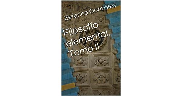 Filosofía elemental. Tomo II eBook: Zeferino González: Amazon.com.mx: Tienda Kindle