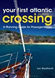 Your First Atlantic Crossing: A Planning Guide for Passagemakers by Les Weatheritt (2014-10-28)