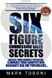 img - for Six Figure Commission Sales Secrets: Access Your Highest Potential, Eliminate Your Competitors, and Generate Big, Fat Paychecks! book / textbook / text book
