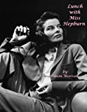 Lunch With Miss Hepburn:The Last Interview