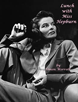 Lunch With Miss Hepburn:The Last Interview by [worrall, simon]