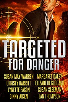 Targeted for Danger: Eight Christian Romantic Suspense Novellas by [Warren, Susan May, Barritt, Christy, Eason, Lynette, Aiken, Ginny, Daley, Margaret, Goddard, Elizabeth, Sleeman, Susan, Thompson, Jan]