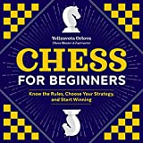 Chess For Beginners: Know The Rules, Choose Your Strategy, And Start Winning-Yelizaveta Orlova