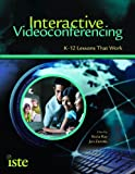 Interactive Videoconferencing: K-12 Lessons That Work by Kecia Ray Jan Zanetis (2009-02-15) Paperback