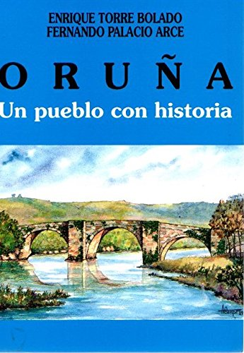 Oruña Un pueblo con historia [Paperback] [Jan 01, 1994] Enrique Torre Bolado y Fernando Palacio Arce [Paperback] [Jan 01, 1994] Enrique Torre Bolado y Fernando Palacio Arce