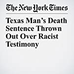 Texas Man's Death Sentence Thrown Out Over Racist Testimony | Matthew Haag