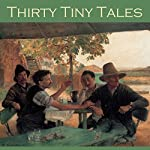 Thirty Tiny Tales | H. G. Wells,O. Henry,M. R. James,Kate Chopin,E. F. Benson,John Galsworthy,Virginia Woolf