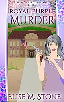 Royal Purple Murder (African Violet Club Mysteries Book 3) by [Stone, Elise M.]