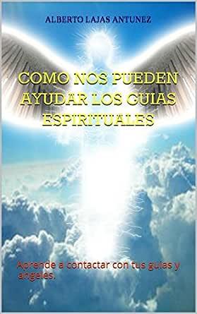 COMO NOS PUEDEN AYUDAR LOS GUIAS ESPIRITUALES: Aprende a contactar ...