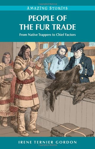 People of the Fur Trade: From Native Trappers to Chief Factors (Amazing Stories)