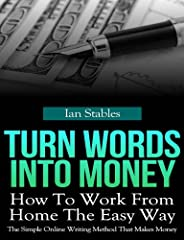 Turn Words Into MoneyHow To Work From Home The Easy WayThe Simple Online Writing Method That Makes MoneyA Simple System That WorksDo you want to keep on trying methods that don't work, are too slow, and involve too much work?or...Start using ...