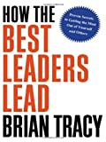 How the Best Leaders Lead, Brian Tracy, 0814414346