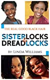 The Real Good Hair: Natural Hair, Sisterlocks & Dreadlocks