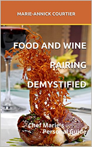 Food and Wine Pairing Demystified: Chef Marie's Personal Guide by MARIE-ANNICK COURTIER