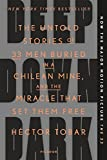 img - for Deep Down Dark: The Untold Stories of 33 Men Buried in a Chilean Mine, and the Miracle That Set Them Free by Tobar, H  ctor(September 1, 2015) Paperback book / textbook / text book