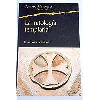 La Mitología Templaría. Los Conceptos Esotéricos De La