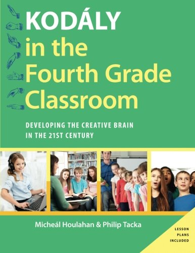 - Kodály in the Fourth Grade Classroom: Developing the Creative Brain in the 21st Century (Kodaly Today Handbook Series)