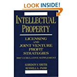 Intellectual Property : Licensing and Joint Venture Profit Strategies, Smith, Gordon V. and Parr, Russell L., 0471140287