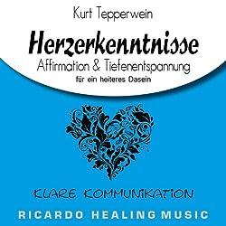 Klare Kommunikation: Affirmation & Tiefenentspannung für ein heiteres Dasein (Herzerkenntnisse)