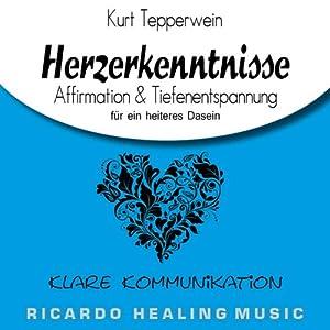 Klare Kommunikation: Affirmation & Tiefenentspannung für ein heiteres Dasein (Herzerkenntnisse) Hörbuch