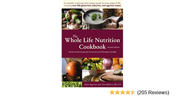 The whole life nutrition cookbook whole foods recipes for personal the whole life nutrition cookbook whole foods recipes for personal and planetary health second edition alissa segersten tom malterre ms cn forumfinder Choice Image