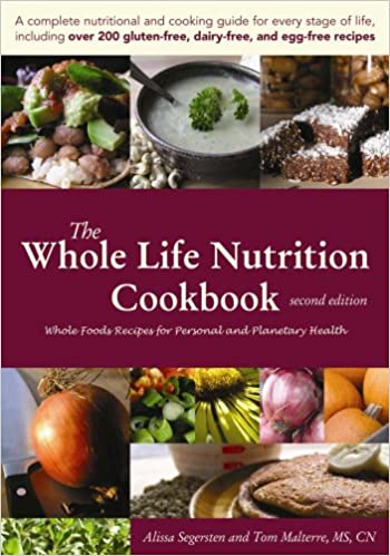 The whole life nutrition cookbook whole foods recipes for personal and planetary health second edition the whole life nutrition cookbook whole foods recipes for personal and planetary health second edition alissa segersten tom malterre ms cn forumfinder Image collections
